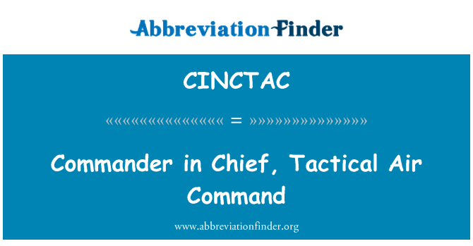 CINCTAC: Commander in Chief, Tactical Air Command