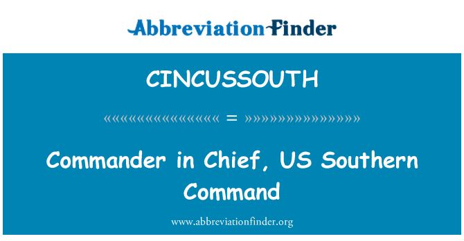 CINCUSSOUTH: Commander in Chief, US Southern Command