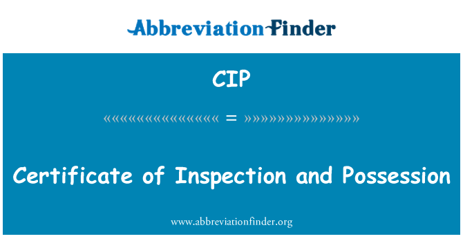 CIP: Certificate of Inspection and Possession