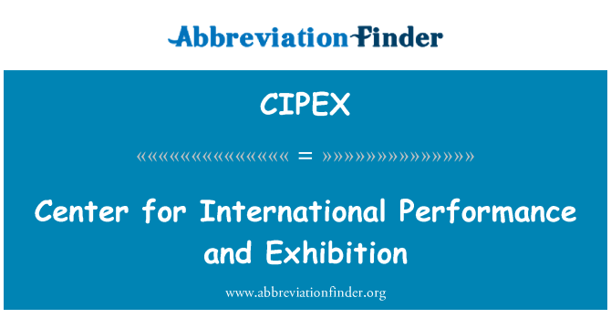 CIPEX: Center for International Performance and Exhibition