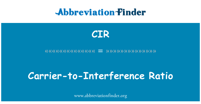 CIR: Carrier-to-Interference Ratio