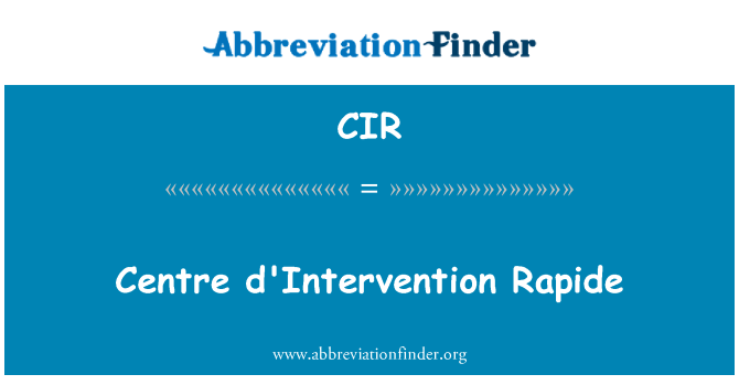 CIR: Centre d'Intervention Rapide