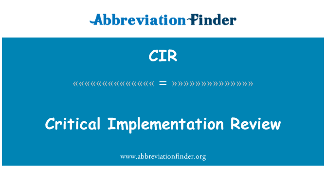 CIR: Critical Implementation Review