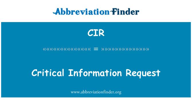 CIR: Critical Information Request