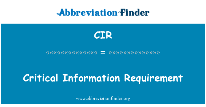 CIR: Critical Information Requirement