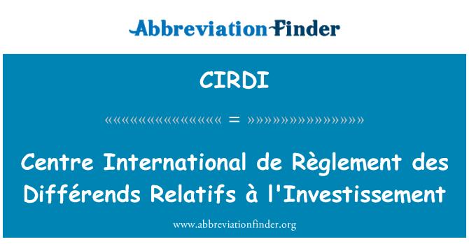 CIRDI: Centre International de Règlement des Différends Relatifs à l'Investissement
