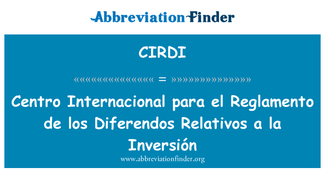 CIRDI: Centro Internacional para el Reglamento de los Diferendos Relativos a la Inversión