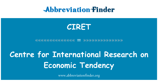 CIRET: Centre for International Research on Economic Tendency