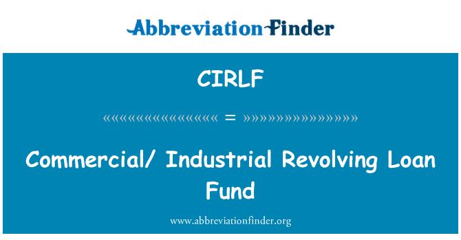 CIRLF: Commercial/ Industrial Revolving Loan Fund