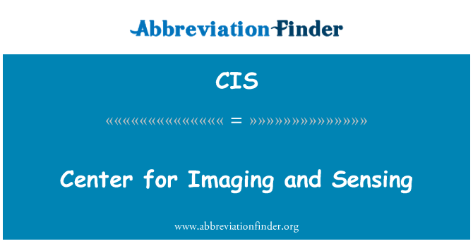 CIS: Center for Imaging and Sensing