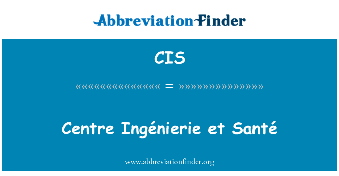 CIS: Centre Ingénierie et Santé
