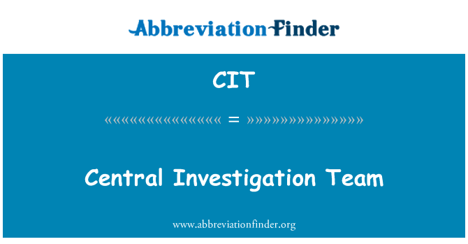 CIT: Central Investigation Team