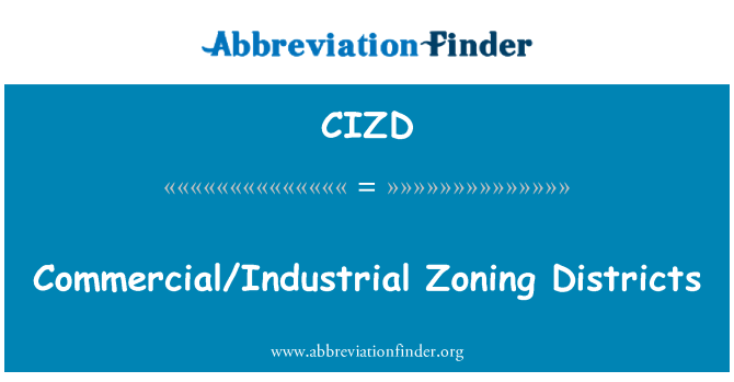 CIZD: Commercial/Industrial Zoning Districts
