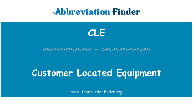 CLE: Customer Located Equipment