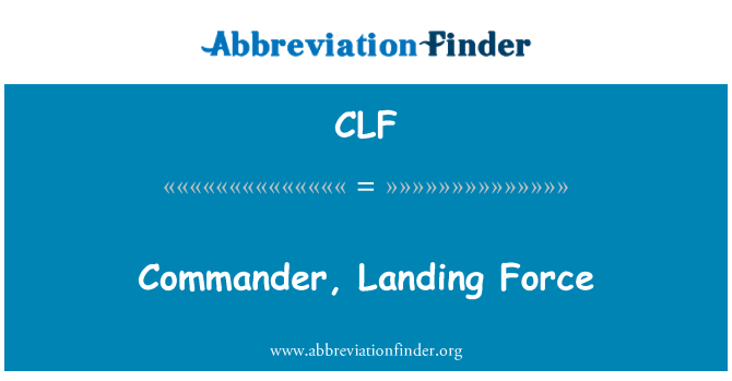 CLF: Commander, Landing Force