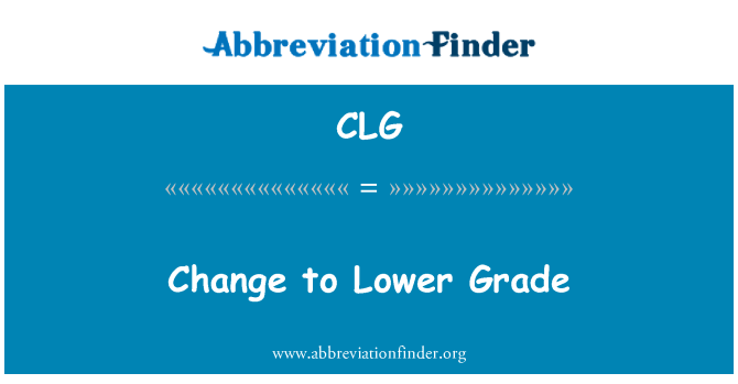 CLG: Change to Lower Grade