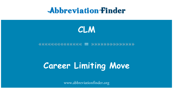 CLM: Career Limiting Move