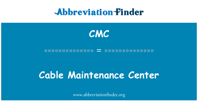 CMC: Cable Maintenance Center