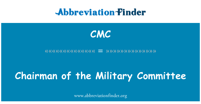 CMC: Chairman of the Military Committee