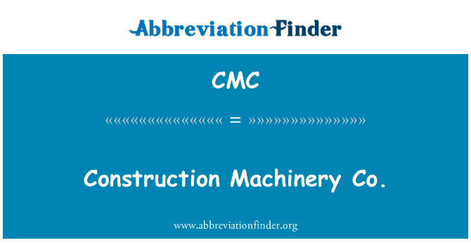 CMC: Construction Machinery Co.