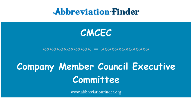 CMCEC: Company Member Council Executive Committee