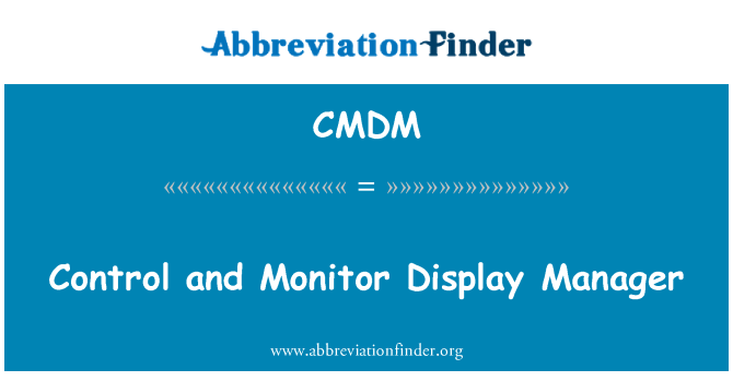 CMDM: Control and Monitor Display Manager