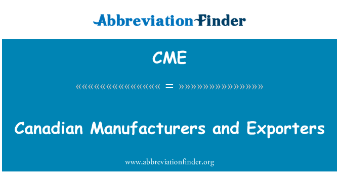 CME: Canadian Manufacturers and Exporters