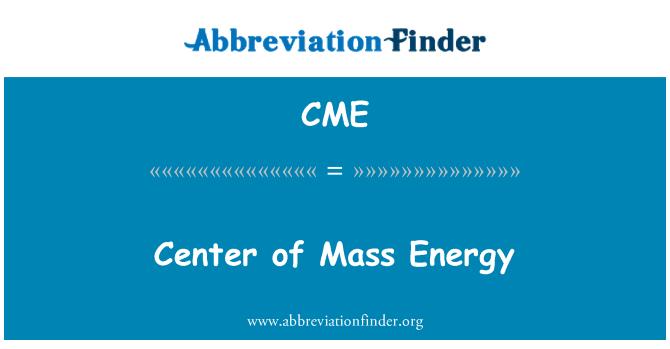 CME: Center of Mass Energy