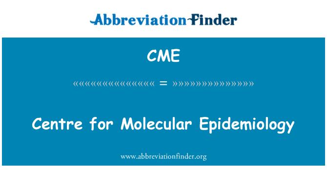 CME: Centre for Molecular Epidemiology
