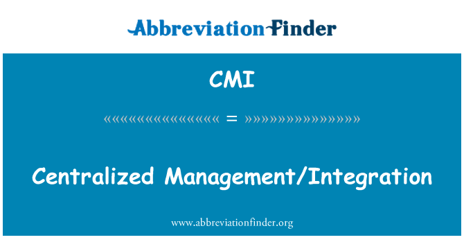CMI: Centralized Management/Integration