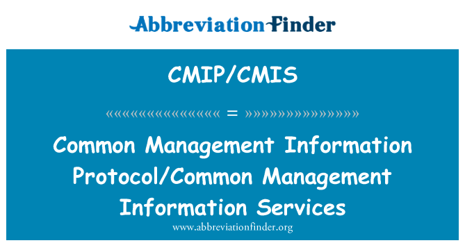 CMIP/CMIS: Common Management Information Protocol/Common Management Information Services