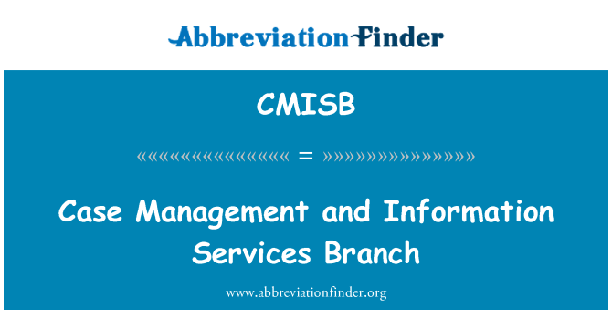 CMISB: Case Management and Information Services Branch