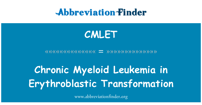 CMLET: Chronic Myeloid Leukemia in Erythroblastic Transformation