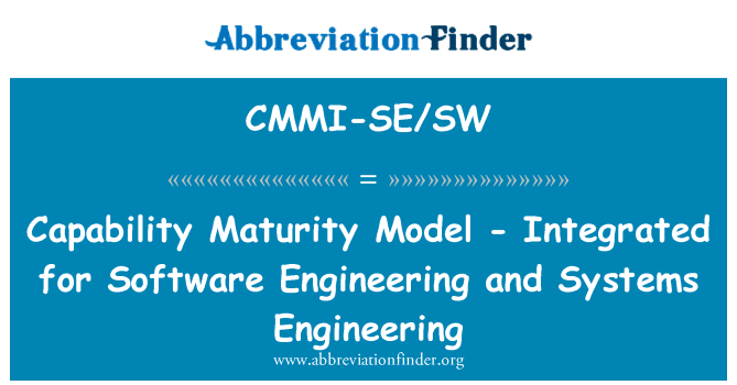 CMMI-SE/SW: Capability Maturity Model - Integrated for Software Engineering and Systems Engineering