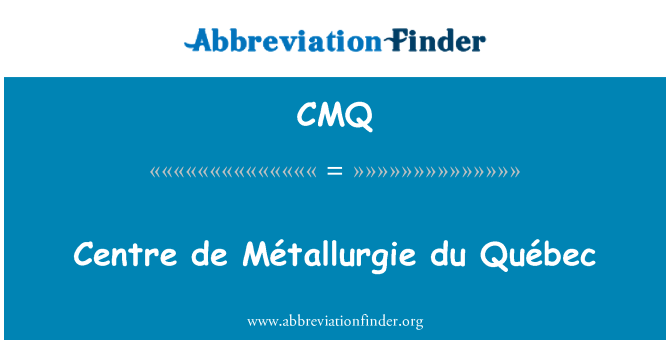CMQ: Centre de Métallurgie du Québec