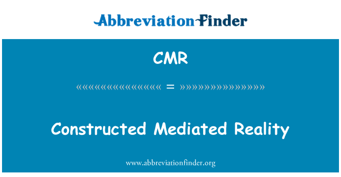 CMR: Constructed Mediated Reality