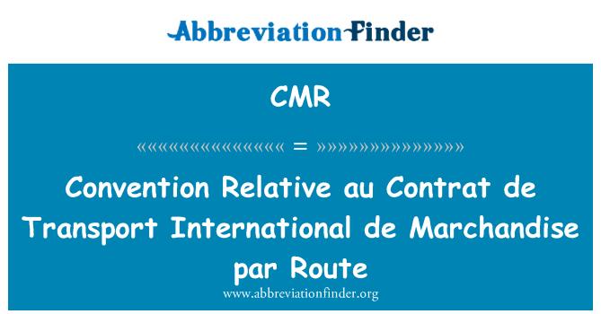 CMR: Convention Relative au Contrat de Transport International de Marchandise par Route