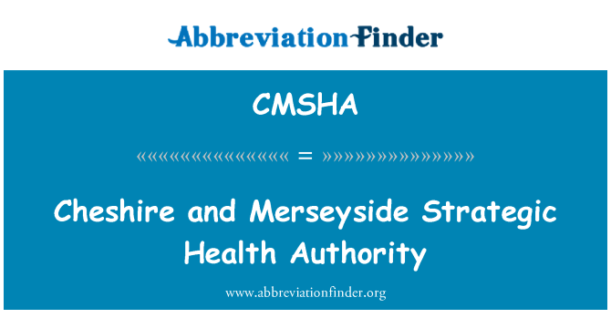 CMSHA: Cheshire and Merseyside Strategic Health Authority