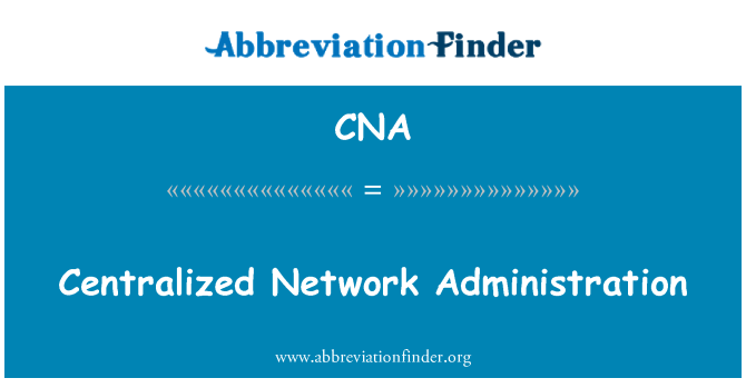 CNA: Centralized Network Administration