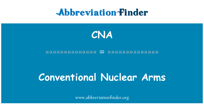 CNA: Conventional Nuclear Arms