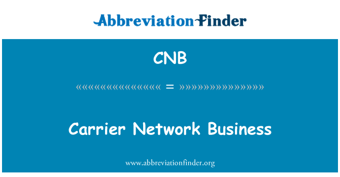 CNB: Carrier Network Business