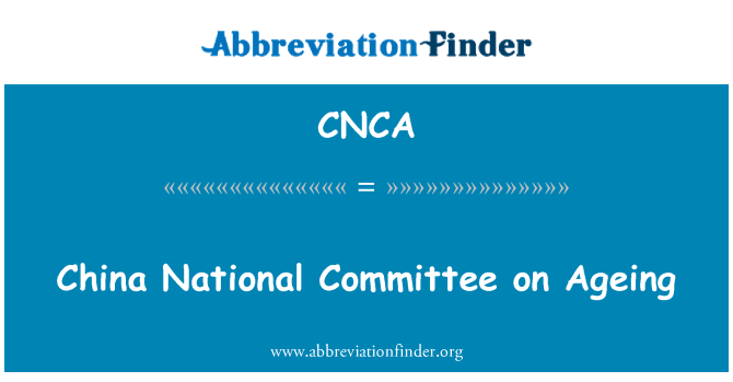 CNCA: China National Committee on Ageing