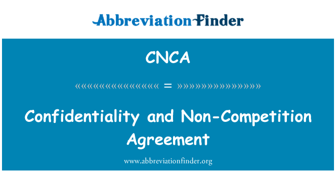 CNCA: Confidentiality and Non-Competition Agreement