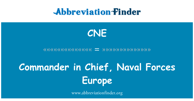 CNE: Commander in Chief, Naval Forces Europe