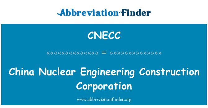 CNECC: China Nuclear Engineering Construction Corporation