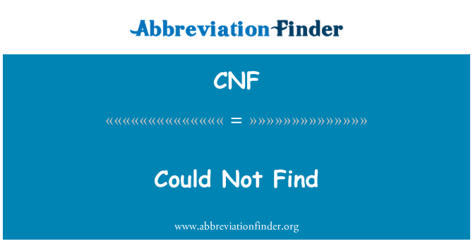 CNF: Could Not Find