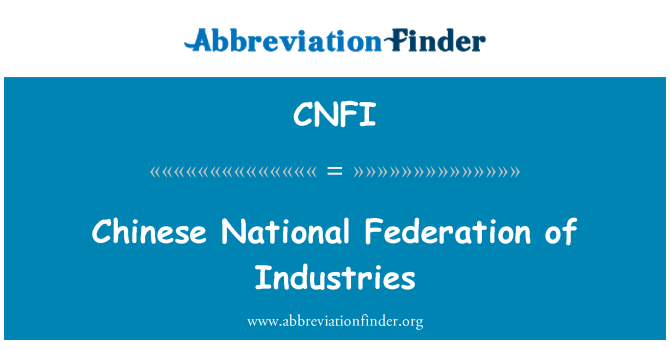 CNFI: Chinese National Federation of Industries