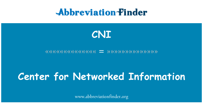 CNI: Center for Networked Information