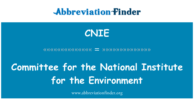 CNIE: Committee for the National Institute for the Environment