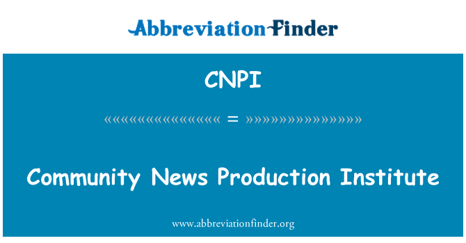 CNPI: Community News Production Institute